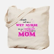Some call me a Wet Nurse, the most import Tote Bag