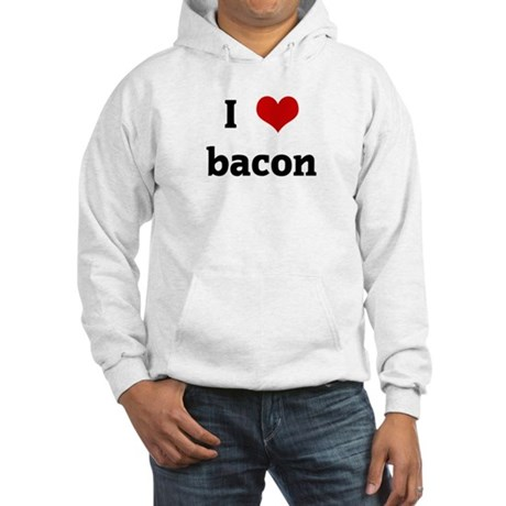 I Love bacon Hooded Sweatshirt