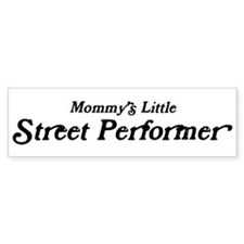 Mommys Little Street Performe Bumper Bumper Sticker
