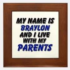 my name is braylon and I live with my parents Fram