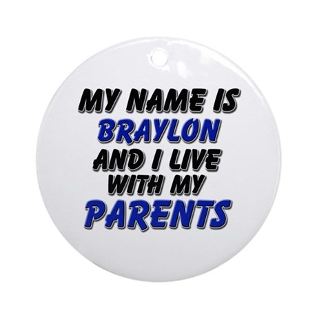 my name is braylon and I live with my parents Orna