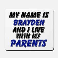 my name is brayden and I live with my parents Mous