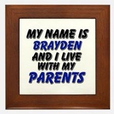 my name is brayden and I live with my parents Fram