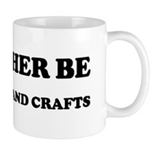 Rather be Doing Arts and Craf Mug