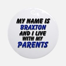 my name is braxton and I live with my parents Orna
