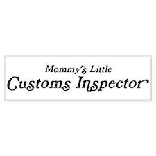 Mommys Little Customs Inspect Bumper Bumper Sticker