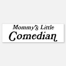 Mommys Little Comedian Bumper Car Car Sticker