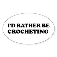 Rather be Crocheting Oval Decal