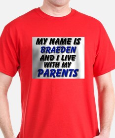 my name is braeden and I live with my parents T-Shirt