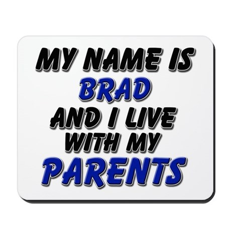 my name is brad and I live with my parents Mousepa