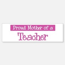 Proud Mother of Teacher Bumper Bumper Bumper Sticker