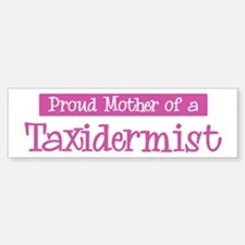 Proud Mother of Taxidermist Bumper Bumper Bumper Sticker