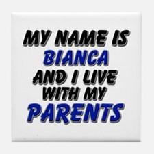 my name is bianca and I live with my parents Tile