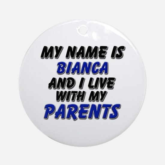 my name is bianca and I live with my parents Ornam
