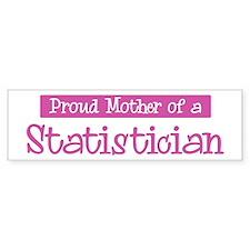 Proud Mother of Statistician Bumper Bumper Sticker