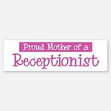 Proud Mother of Receptionist Bumper Bumper Bumper Sticker