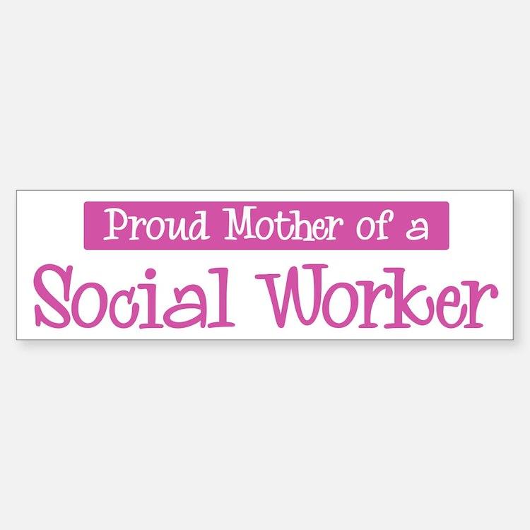 Proud Mother of Social Worker Bumper Bumper Bumper Sticker