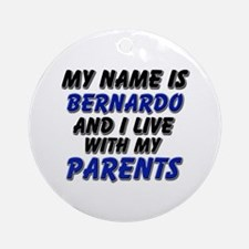 my name is bernardo and I live with my parents Orn