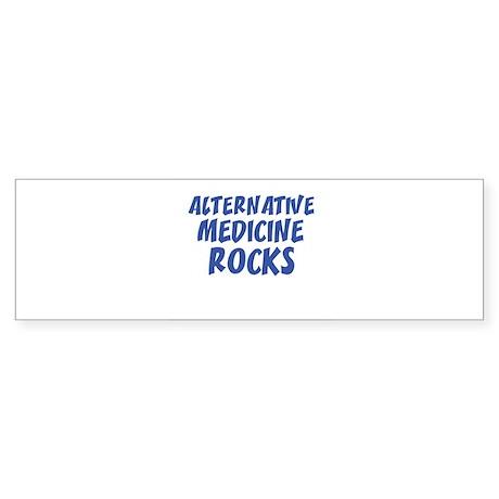 ALTERNATIVE MEDICINE ROCKS Bumper Sticker