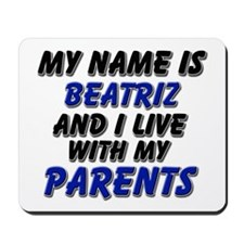 my name is beatriz and I live with my parents Mous