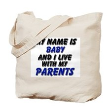 my name is baby and I live with my parents Tote Ba