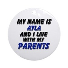 my name is ayla and I live with my parents Ornamen