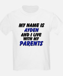 my name is ayden and I live with my parents T-Shirt