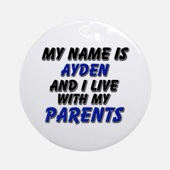 my name is ayden and I live with my parents Orname
