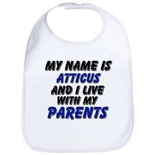 my name is atticus and I live with my parents Bib