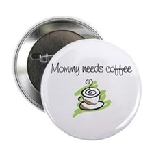 """new mom t-shirts mommy coffee 2.25"""" Button"""