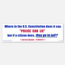 How come Police can lie Bumper Bumper Bumper Sticker