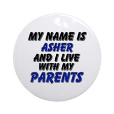 my name is asher and I live with my parents Orname