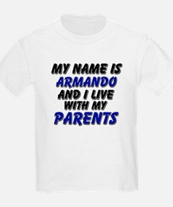 my name is armando and I live with my parents T-Shirt