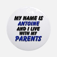 my name is antoine and I live with my parents Orna
