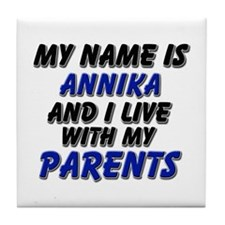 my name is annika and I live with my parents Tile