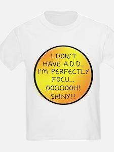 I Don't Have A.D.D. - Shiny T-Shirt