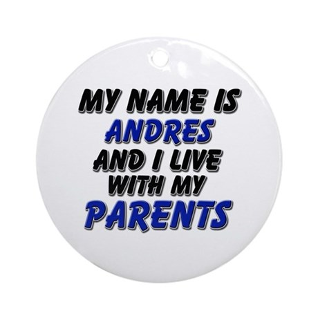 my name is andres and I live with my parents Ornam