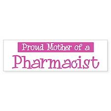 Proud Mother of Pharmacist Bumper Bumper Sticker