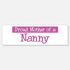 Proud Mother of Nanny Bumper Bumper Bumper Sticker