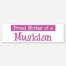 Proud Mother of Musician Bumper Bumper Bumper Sticker