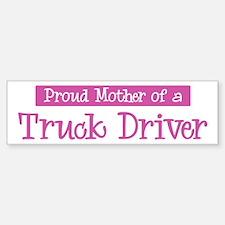 Proud Mother of Truck Driver Bumper Bumper Bumper Sticker