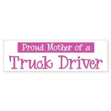Proud Mother of Truck Driver Bumper Bumper Sticker