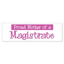 Proud Mother of Magistrate Bumper Car Sticker