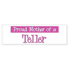 Proud Mother of Teller Bumper Bumper Sticker