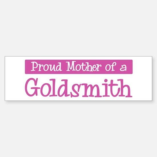 Proud Mother of Goldsmith Bumper Bumper Bumper Sticker