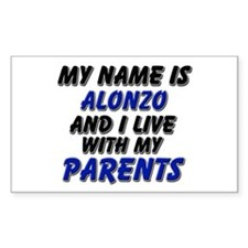 my name is alonzo and I live with my parents Stick
