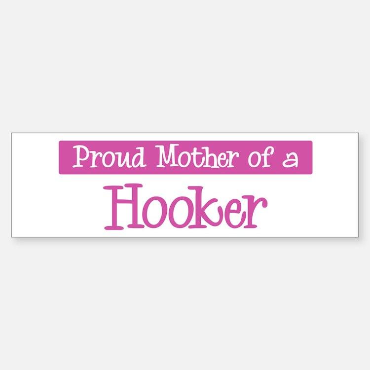 Proud Mother of Hooker Bumper Bumper Bumper Sticker