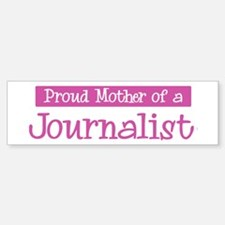 Proud Mother of Journalist Bumper Bumper Bumper Sticker