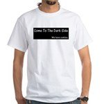 Come To The Dark Side White T-Shirt