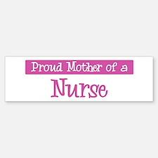 Proud Mother of Nurse Bumper Bumper Bumper Sticker